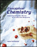Conceptual Chemistry: Understanding Our World of Atoms and Molecules