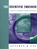 Scientific Endeavor A Primer on Scientific Principles & Practice