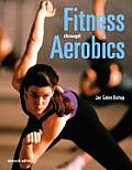 Fitness Through Aerobics (7TH 08 - Old Edition) Cover
