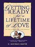 Getting Ready for a Lifetime of Love: 6 Steps to Prepare for a Great Marriage