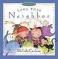 Love Your Neighbor (Just Like Jesus Said Series)