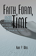 Faith Form & Time What the Bible Teaches & Science Confirms about Creation & the Age of the Universe