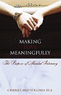 Making Love Meaningfully: The Purpose of Marital Intimacy