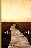 A Long Way Off: Hope & Healing for Parents of Prodigals