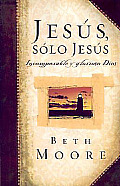 Jesus, Solo Jesus: Incomparable y Glorioso Dios = Jesus, the One and Only