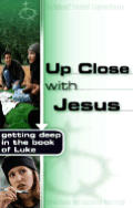 Up Close with Jesus: Getting Deep in the Book of Luke (Truthquest Student Commentaries)