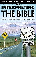 Holman Guide to Interpreting the Bible: How Do You Handle a Sharper Than Sharp Two-Edged Sword? Very Carefully
