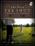 First Tee Shot A Parents Guide To Teaching Kid