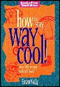 How to Stay Way Cool!: When Things Are Tough (& Really Like It)