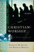 Christian Worship Its Theology & Practice
