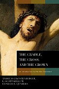 Cradle the Cross & the Crown An Introduction to the New Testament