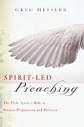 Spirit Led Preaching The Holy Spirits Role in Sermon Preparation & Delivery