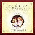My Child, My Princess: A Parable about the King for Little Girls of All Ages
