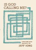 Is God Calling Me Answering the Question Every Leader Asks