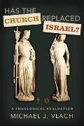 Has the Church Replaced Israel?: A Theological Evaluation