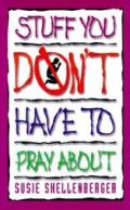 Stuff You Dont Have To Pray About