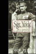 Sgt York His Life Legend & Legacy The Remarkable Untold Story of Sgt Alvin C York