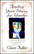 Trading Your Worry For Wonder A Womans
