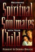 Becoming Spiritual Soulmates with Your Child by Robert Bruce ...