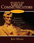 Secrets of Great Communicators: Simple, Powerful Strategies for Reaching the Heart of Your Audience (06 Edition)