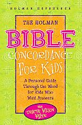 The Holman Bible Concordance for Kids: A Personal Guide Through the Word for Kids Who Want Answers