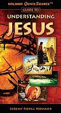 Holman Quicksource Guide to Understanding Jesus (Holman Quicksource Guides)