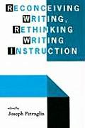 Reconceiving Writing, Rethinking Writing Instruction