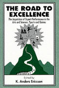 Road to Excellence The Acquisition of Expert Performance in the Arts & Sciences Sports & Games