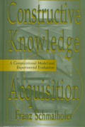Constructive Knowledge Acquisition: A Computational Model & Experimental Evaluation