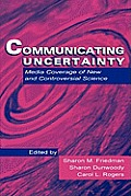 Communicating Uncertainty : Media Coverage of New and Controversial Science (99 Edition)