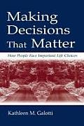 Making Decisions That Matter How People Face Important Life Choices