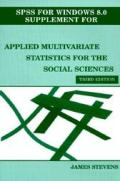 Applied Multivariate Statistics for the Social Sciences: SPSS for Windows 8.0 Supplement for