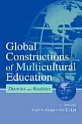 Global Constructions of Multcultural Education : Theories and Realities (01 Edition)