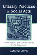 Literary Practices As Social Acts : Power, Status, and Cultural Norms in the Classroom (01 Edition)