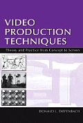 Video Production Techniques: Theory and Practice from Concept to Screen [With DVD]