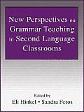 New Perspectives on Grammar Teaching in Second Language Classrooms (02 Edition)