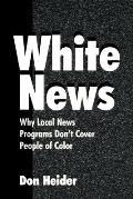 White News: Why Local News Programs Don't Cover People of Color