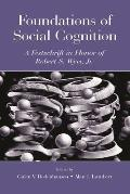 Foundations of Social Cognition: A Festschrift in Honor of Robert S. Wyer, JR.