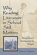 Why Reading Literature in School Still Matters: Imagination, Interpretation, Insight