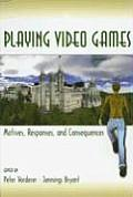 Playing Video Games: Motives, Responses, and Consequences