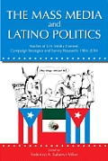 The Mass Media and Latino Politics: Studies of U.S. Media Content, Campaign Strategies and Survey Research: 1984-2004