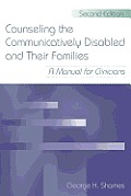 Counseling the Communicatively Disabled and Their Families: A Manual for Clinicians, Second Edition