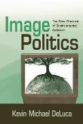 Image Politics The New Rhetoric of Enviromental Activism