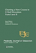Charting a New Course in Gifted Education: Parts I and II. a Special Double Issue of the Peabody Journal of Education