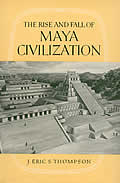 Rise & Fall of the Maya Civilization by J. Eric and S. Thompson ...