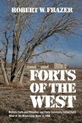 Forts of the West: Military Forts and Presidios and Posts Commonly Called Forts West of the Mississippi River to 1898