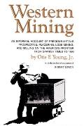 Western Mining An Informal Account of Precious Metals Prospecting Placering Lode Mining