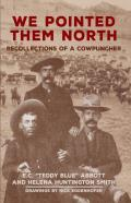 We Pointed Them North : Recollections of a Cowpuncher (55 Edition)