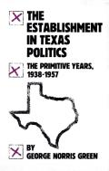 The Establishment in Texas Politics: The Primitive Years, 1938 to 1957