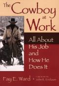 The Cowboy at Work: All about His Job and How He Does It Cover